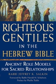 Righteous Gentiles in the Hebrew Bible - Ancient Role Models for Sacred Relationships ebook by Rabbi Jeffrey K. Salkin,Phyllis Tickle,Rabbi Harold M. Schulweis
