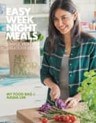 Easy Weeknight Meals - Simple, healthy, delicious recipes from My Food Bag and Nadia Lim ebook by My Food Bag, Nadia Lim