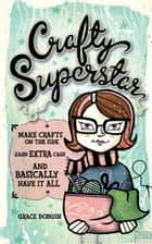 Crafty Superstar ebook by Grace Dobush