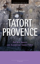 Tatort Provence - Auf den Spuren von Kommissar Vidals Fällen ebook by Tom Burger