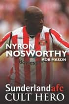 Nyron Nosworthy: Sunderland afc Cult Hero ebook by Rob Mason
