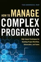 How to Manage Complex Programs ebook by Tom Kendrick, PMP