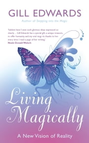Living Magically - A New Vision of Reality ebook by Gill Edwards