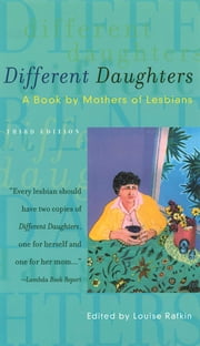 Different Daughters - A Book by Mothers of Lesbians ebook by Louise Rafkin