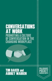 Conversations at Work - Promoting a Culture of Conversation in the Changing Workplace ebook by Tim Baker,Aubrey Warren