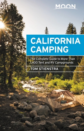 Moon California Camping - The Complete Guide to More Than 1,400 Tent and RV Campgrounds ebook by Tom Stienstra