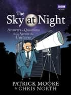 The Sky at Night ebook by Sir Patrick Moore,Chris North