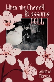 When the Cherry Blossoms Fell - A Cherry Blossom Book ebook by Jennifer Maruno