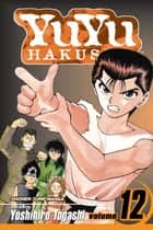 YuYu Hakusho, Vol. 12 - The Championship Match Begins!! ebook by Yoshihiro Togashi, Yoshihiro Togashi