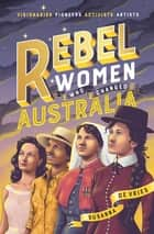 Rebel Women Who Changed Australia eBook by Susanna De Vries