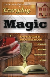 Everyday Magic: Spells & Rituals for Modern Living - Spells & Rituals for Modern Living ebook by Dorothy Morrison