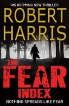 The Fear Index - The thrilling Richard and Judy Book Club pick ebook by Robert Harris