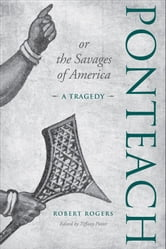 Ponteach, or the Savages of America - A Tragedy ebook by Tiffany Potter