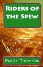 Riders of the Spew ebook by Robert Lee Thompson