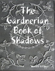 The Gardnerian Book of Shadows ebook by Gerald Gardner