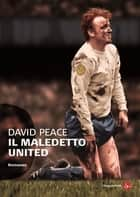Il maledetto United ebook by David Peace