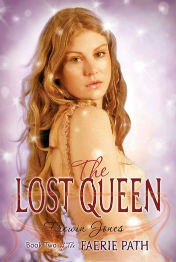 The Faerie Path #2: The Lost Queen - Book Two of The Faerie Path ebook by Frewin Jones