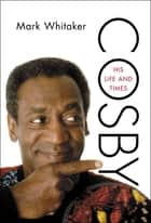 Cosby - His Life and Times ebook by Mark Whitaker