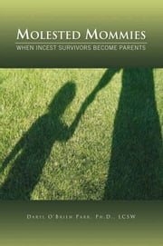 Molested Mommies When Incest Survivors Become Parents: A Qualitative Study ebook by Ph.D., LCSW Daryl O'Brien Parr