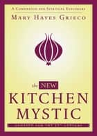 The New Kitchen Mystic - A Companion for Spiritual Explorers ebook by Mary Hayes Grieco