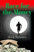 Race for the Money ebook by Mack Mahoney