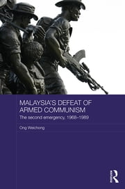 Malaysia's Defeat of Armed Communism - The Second Emergency, 1968-1989 ebook by Ong Weichong