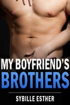 My Boyfriend's Brothers ebook by Sybille Esther