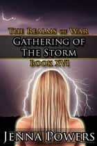 Gathering of the Storm - Book 16 of the Realms of War ebook by Jenna Powers