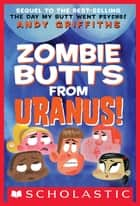 Zombie Butts From Uranus ebook by Andy Griffiths