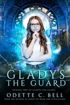 Gladys the Guard Episode Two - Gladys the Guard, #2 ebook by Odette C. Bell
