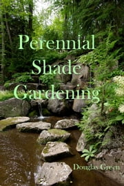 Perennial Shade Gardening ebook by Douglas Green