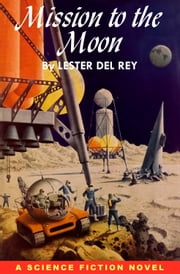 Mission to the Moon ebook by Lester del Rey