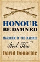 Honour Be Damned ebook by David Donachie
