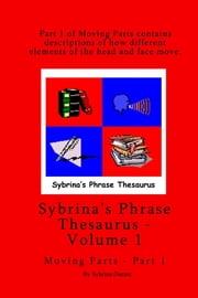 Sybrina's Phrase Thesaurus: Volume 1 - Moving Parts - Part 1 ebook by Sybrina Durant