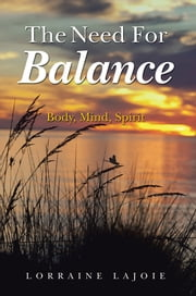 The Need For Balance - Body, Mind, Spirit ebook by Lorraine LaJoie