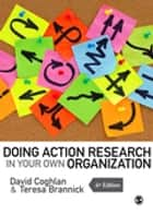 Doing Action Research in Your Own Organization ebook by Professor David Coghlan, Teresa Brannick