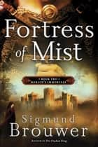 Fortress of Mist - Book 2 in the Merlin's Immortals series ebook by Sigmund Brouwer