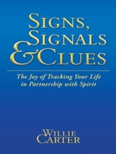 SIGNS, SIGNALS and CLUES - The Joy of Tracking Your Life in Partnership with Spirit ebook by Willie Carter