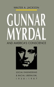Gunnar Myrdal and America's Conscience - Social Engineering and Racial Liberalism, 1938-1987 ebook by Walter A. Jackson