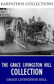 The Grace Livingston Hill Collection ebook by Grace Livingston Hill