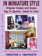 IN MINIATURE STYLE: Original Homes and Rooms, Big in Quality, Small in Size ebook by Verstraete, Christine