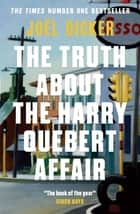 The Truth About the Harry Quebert Affair - The million-copy bestselling sensation ebook by Joël Dicker