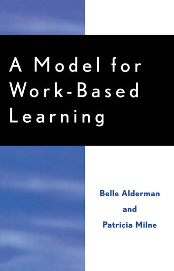 A Model for Work-Based Learning ebook by Belle Alderman,Patricia Milne