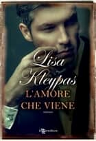L'amore che viene eBook by Lisa Kleypas