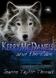 Kerry McDaniels and the Cave ebook by Jeanne Taylor Thomas