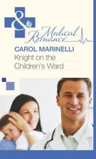 Knight on the Children's Ward (Mills & Boon Medical) 電子書 by Carol Marinelli