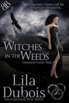 Witches In the Weeds ebook by Lila Dubois