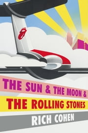 The Sun & The Moon & The Rolling Stones ebook by Kobo.Web.Store.Products.Fields.ContributorFieldViewModel
