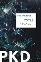 Total Recall ebook by Philip K. Dick