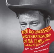 The 100 Greatest Western Movies of All Time: Including Five You've Never Heard Of ebook by Armour, Philip